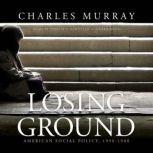 Losing Ground American Social Policy, 19501980, Charles Murray