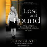 Lost and Found The True Story of Jaycee Lee Dugard and the Abduction That Shocked the World, John Glatt