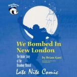 We Bombed in New London The Inside Story of the Broadway Musical Late Nite Comic, Brian Gari