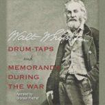 Drum-Taps and Memoranda During the War, Walt Whitman