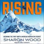 Rising Becoming the First North American Woman on Everest, Sharon Wood