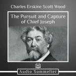 The Pursuit and Capture of Chief Joseph, Charles Erskine Scott Wood