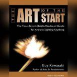 The Art of the Start The Time-Tested, Battle-Hardened Guide for Anyone Starting Anything, Guy Kawasaki