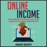 Online Income: Ideas for Making Passive Income Online in 2020 & Beyond - Amazon FBA, Affiliate Marketing, Dropshipping & More, Armani Murphy
