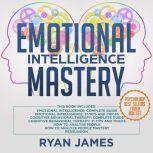 Emotional Intelligence Mastery: 7 Manuscripts: Emotional Intelligence x2, Cognitive Behavioral Therapy x2, How to Analyze People x2, Persuasion, Ryan James