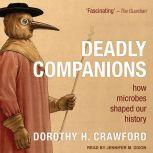 Deadly Companions How Microbes Shaped Our History, Dorothy H. Crawford