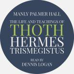 The Life and Teachings of Thoth Hermes Trismegistus, Manly Palmer Hall
