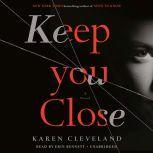 Keep You Close A Novel, Karen Cleveland