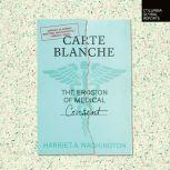 Carte Blanche The Erosion of Medical Consent, Harriet Washington