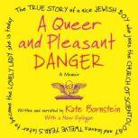 A Queer and Pleasant Danger The true story of a nice Jewish boy who joins the Church of Scientology, and leaves twelve years later to become the lovely lady she is today, Kate Bornstein