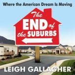 The End of the Suburbs Where the American Dream is Moving, Leigh Gallagher