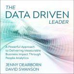 The Data Driven Leader A Powerful Approach to Delivering Measurable Business Impact Through People Analytics, Jenny Dearborn