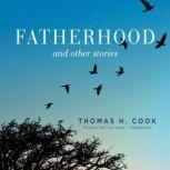 Fatherhood, and Other Stories, Thomas H. Cook