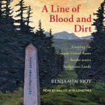 A Line of Blood and Dirt Creating the Canada-United States Border across Indigenous Lands, Benjamin Hoy