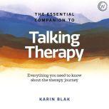 The Essential Compaion to Talking Therapy Everything you need to know about the therapy journey, Karin Blak