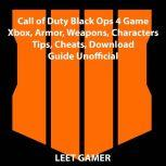 Call of Duty Black Ops 4 Game Xbox, Armor, Weapons, Characters, Tips, Cheats, Download, Guide Unofficial, Leet Gamer