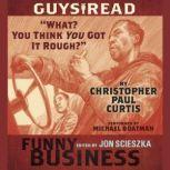 Guys Read: What? You Think You Got It Rough? A Story from Guys Read: Funny Business, Christopher Paul Curtis
