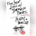 The Sex Lives of Siamese Twins, Irvine Welsh