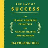 The Law of Success The 15 Most Powerful Principles for Wealth, Health, and Happiness, Napoleon Hill