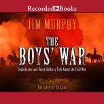 The Boys' War Confederate and Union Soldiers Talk About the Civil War, Jim Murphy