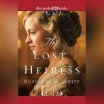 The Lost Heiress, Roseanna M. White