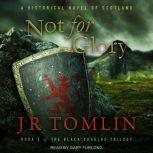 Not For Glory A Historical Novel of Scotland, J.R. Tomlin