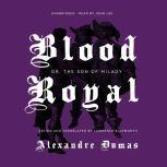 Blood Royal Or, The Son of Milady, Alexandre Dumas
