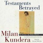 Testaments Betrayed An Essay in Nine Parts, Milan Kundera