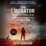 The Liberator One World War II Soldier's 500-Day Odyssey from the Beaches of Sicily to the Gates of Dachau, Alex Kershaw