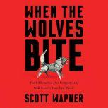 When the Wolves Bite Two Billionaires, One Company, and an Epic Wall Street Battle, Scott Wapner