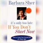 It's Only Too Late If You Don't Start Now, Barbara Sher