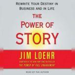 Power of Story Rewrite Your Destiny in Business and in Life, Jim Loehr