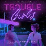 Trouble Girls A Novel, Julia Lynn Rubin