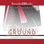 American Ground Unbuilding the World Trade Center, William Langewiesche