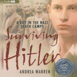 Surviving Hitler A Boy in the Nazi Death Camps, Andrea Warren