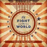 I'd Fight the World A Political History of Old-Time, Hillbilly, and Country Music, Peter La Chapelle