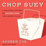 Chop Suey A Cultural History of Chinese Food in the United States, Andrew Coe