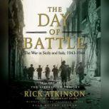 The Day of Battle The War in Sicily and Italy, 1943-1944, Rick Atkinson
