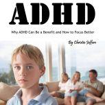 ADHD Why ADHD Can Be a Benefit and How to Focus Better, Christie Jeffers