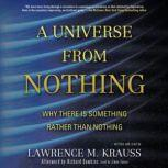A Universe from Nothing Why There Is Something Rather Than Nothing, Lawrence M. Krauss; Afterword by Richard Dawkins