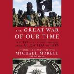 The Great War of Our Time The CIA's Fight Against Terrorism--From al Qa'ida to ISIS, Michael Morell