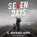 Seven Days A Post-Apocalyptic Novel, G. Michael Hopf