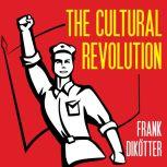 The Cultural Revolution A People's History, 1962-1976, Frank Dikotter