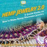 Hemp Jewelry 2.0 A Quick Guide on How to Make Hemp Macrame Jewelry, HowExpert
