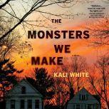 Monsters We Make,  The A Novel, Kali White