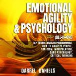 Emotional Agility & Psychology (All-in-One) (Extended Edition) NLP (Neuro-Linguistic Programming), How to Analyze People, Stoicism, Manipulation, Dark Psychology, Critical Thinking, Darrel Daniels