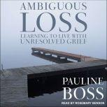 Ambiguous Loss Learning to Live with Unresolved Grief, PhD Boss