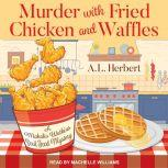 Murder with Fried Chicken and Waffles, A.L. Herbert