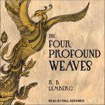 The Four Profound Weaves A Birdverse Book, R.B. Lemberg