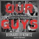 Our Guys The Glen Ridge Rape and the Secret Life of the Perfect Suburb, Bernard Lefkowitz